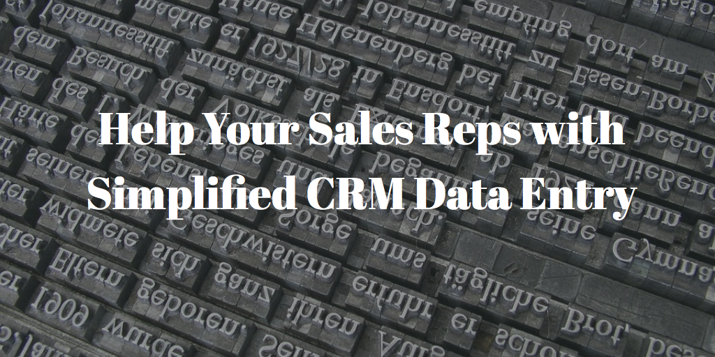 Help Your Sales Reps with Simplified CRM Data Entry