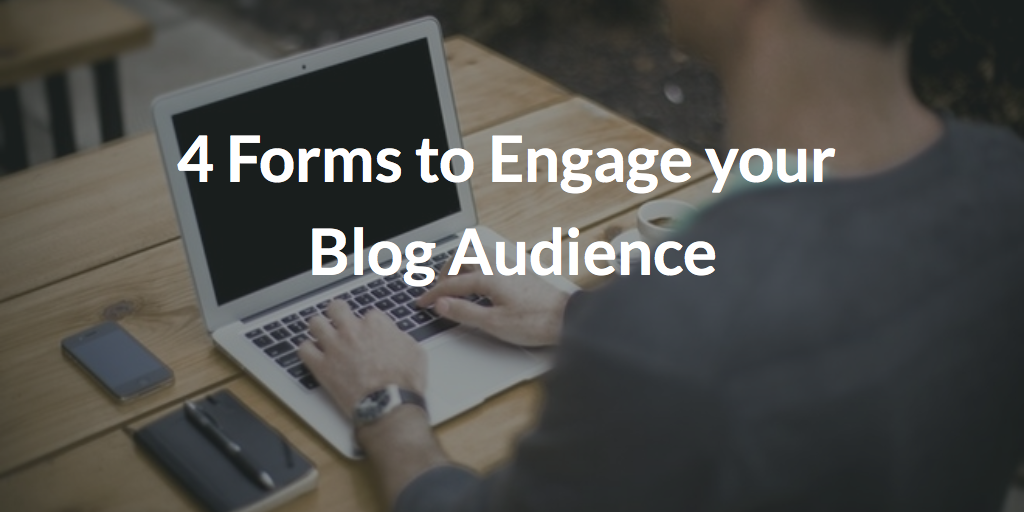 4 Forms to Engage your Blog Audience