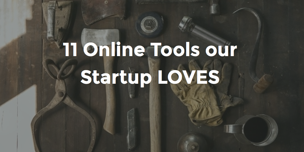 11 Online Tools our Startup LOVES